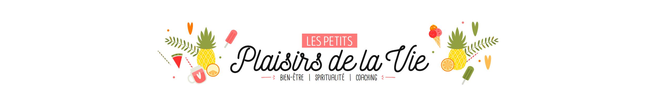 Blog Bien-être • Les Petits Plaisirs de la Vie